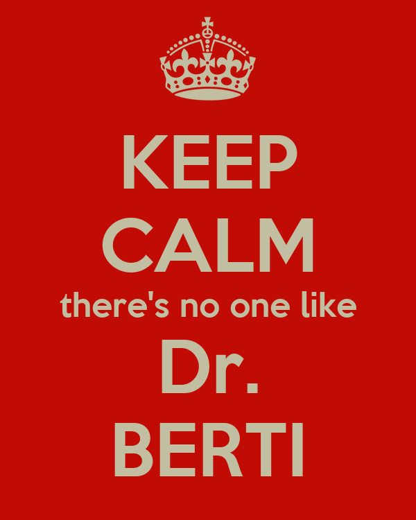 KEEP CALM there's no one like Dr. BERTI