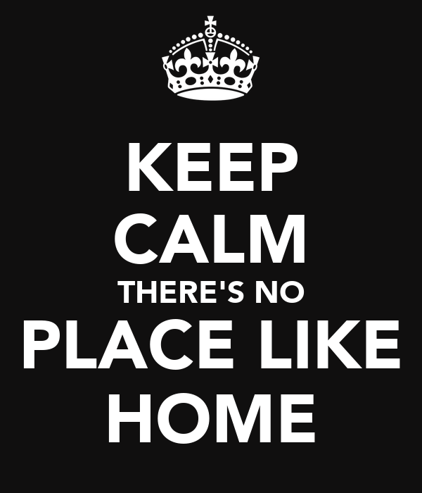 KEEP CALM THERE'S NO PLACE LIKE HOME