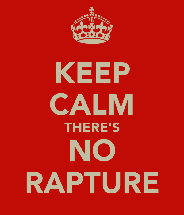 KEEP CALM THERE'S NO RAPTURE