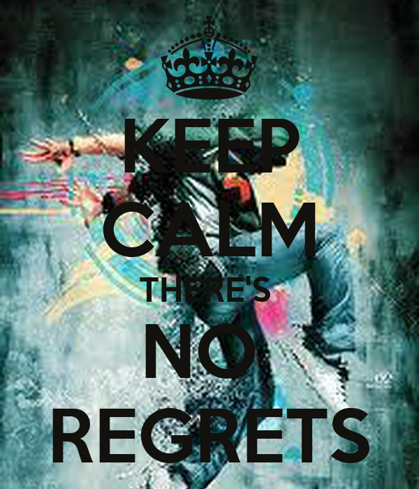 KEEP CALM THERE'S  NO  REGRETS