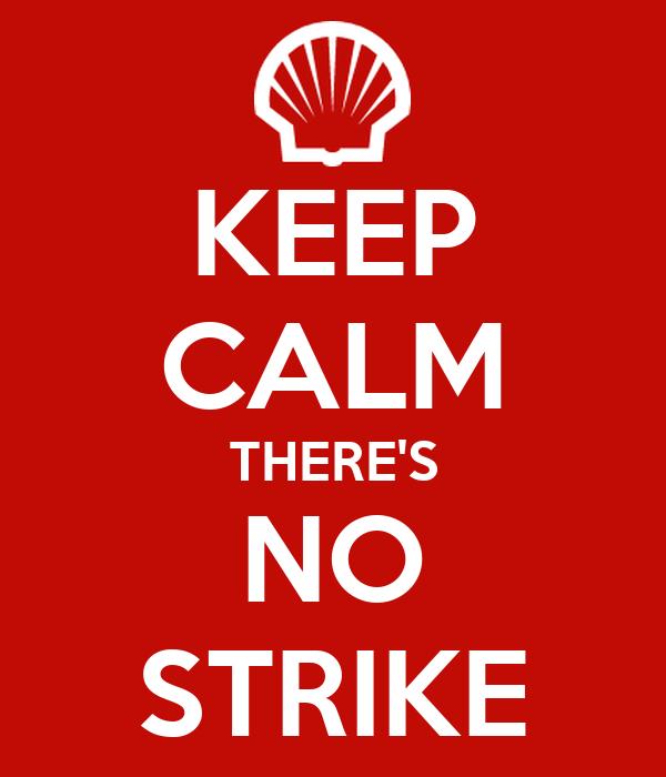 KEEP CALM THERE'S NO STRIKE