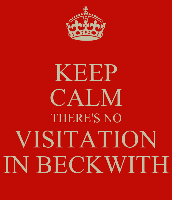 KEEP CALM THERE'S NO VISITATION IN BECKWITH