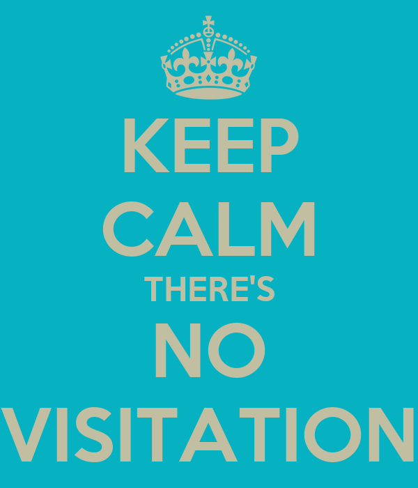 KEEP CALM THERE'S NO VISITATION