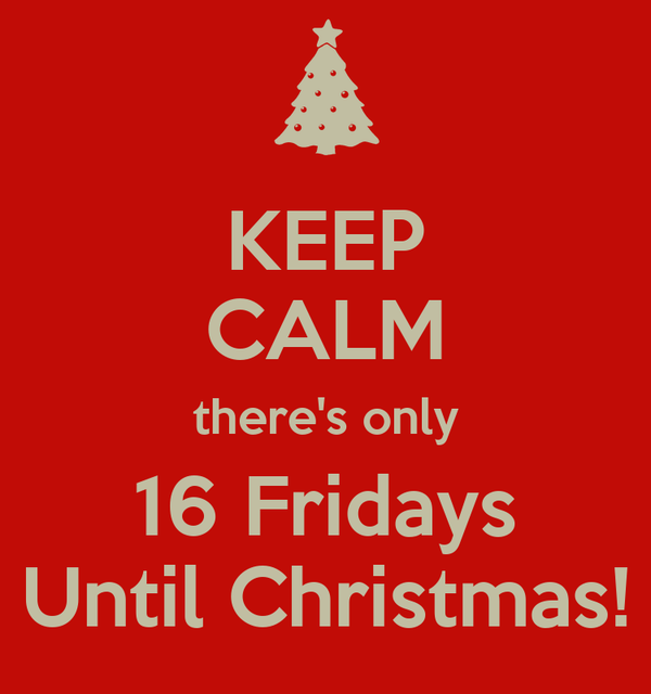 keep calm theres only 16 fridays until christmas