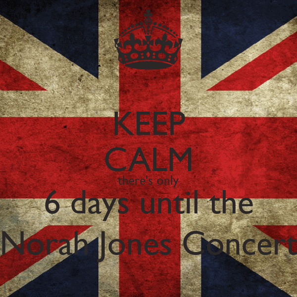 KEEP CALM there's only 6 days until the Norah Jones Concert