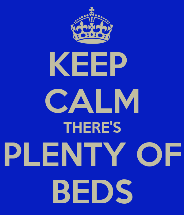 KEEP  CALM THERE'S PLENTY OF BEDS