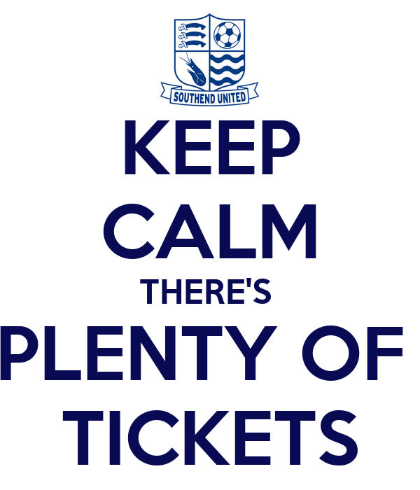 KEEP CALM THERE'S  PLENTY OF  TICKETS