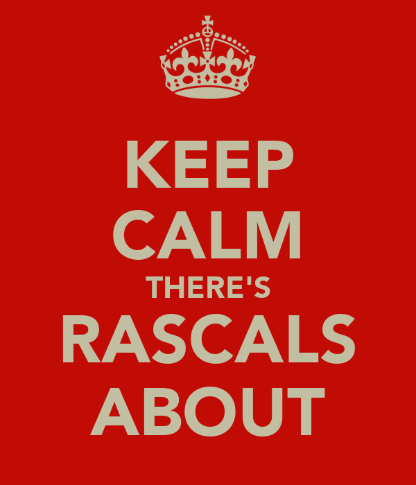 KEEP CALM THERE'S RASCALS ABOUT