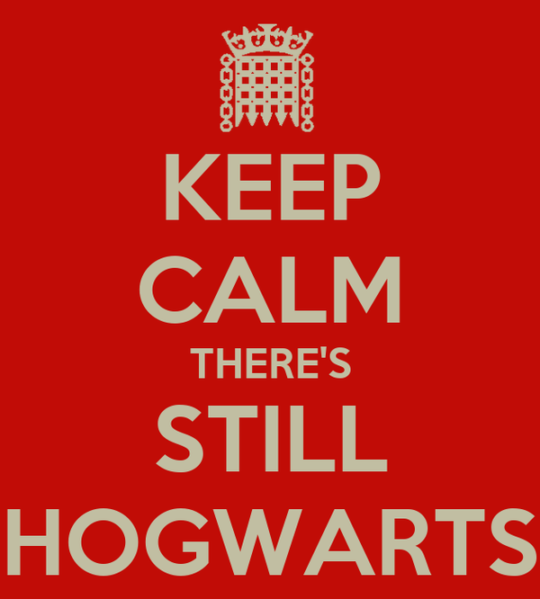 KEEP CALM THERE'S STILL HOGWARTS