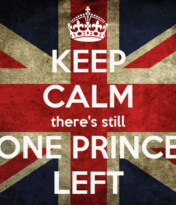KEEP CALM there's still ONE PRINCE LEFT