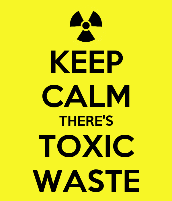 KEEP CALM THERE'S TOXIC WASTE