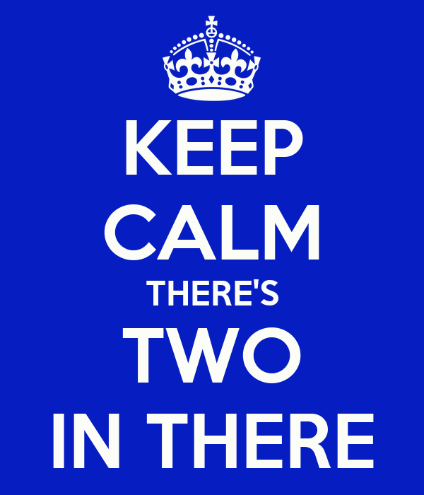 KEEP CALM THERE'S TWO IN THERE