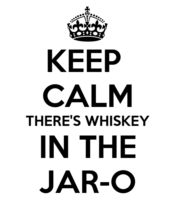 KEEP  CALM THERE'S WHISKEY IN THE JAR-O