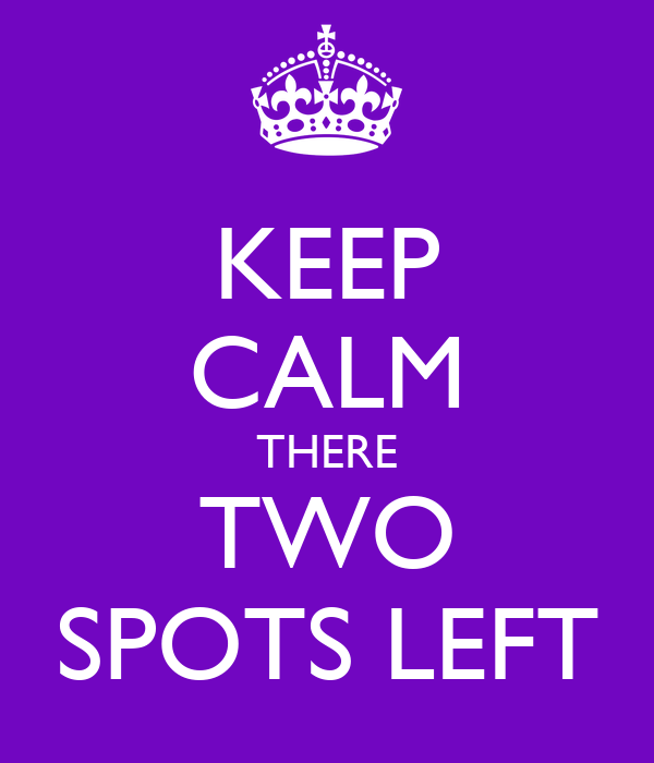 KEEP CALM THERE TWO SPOTS LEFT