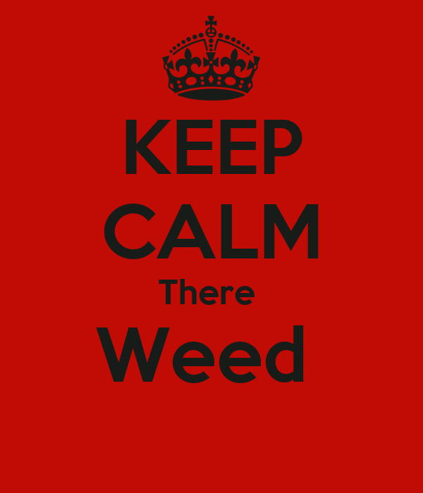 KEEP CALM There  Weed