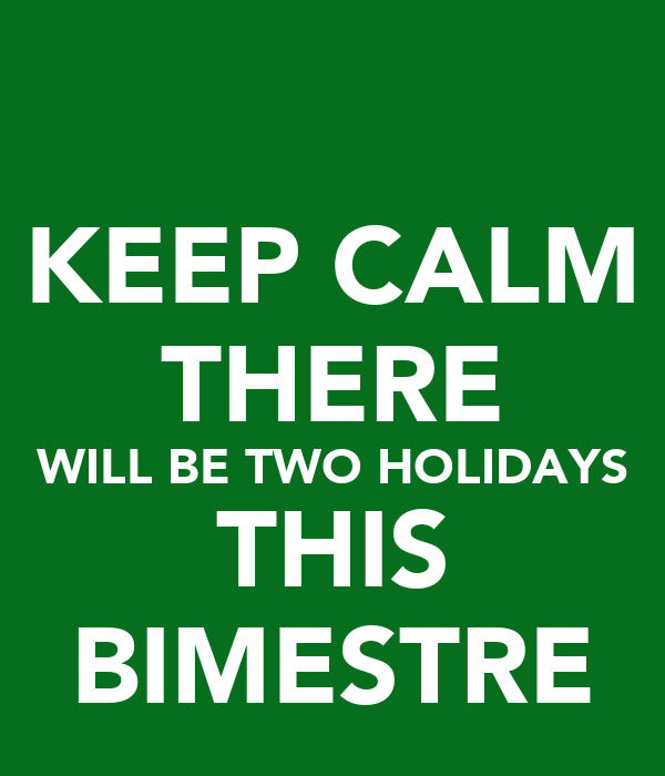 KEEP CALM THERE WILL BE TWO HOLIDAYS THIS BIMESTRE