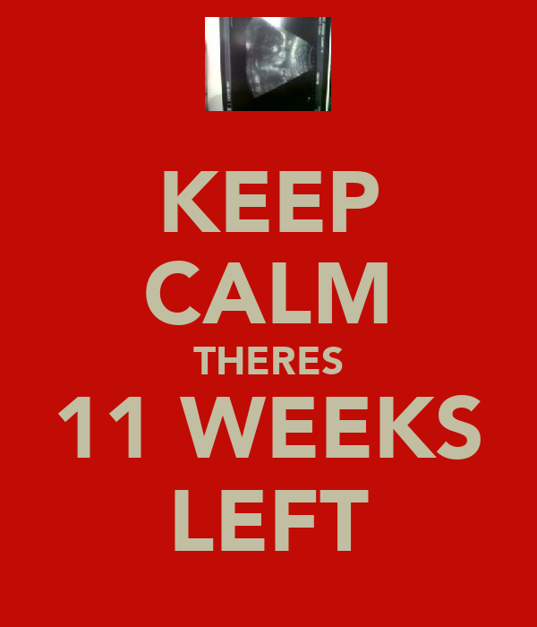 KEEP CALM THERES 11 WEEKS LEFT