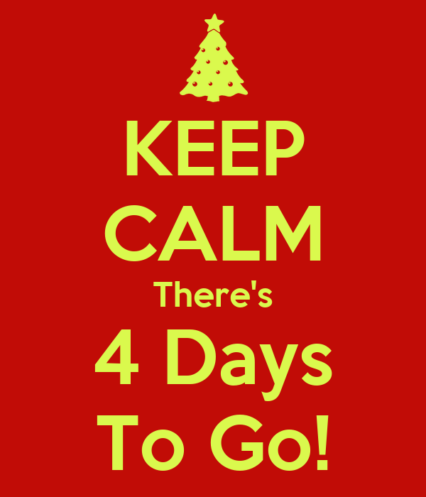 KEEP CALM There's 4 Days To Go!