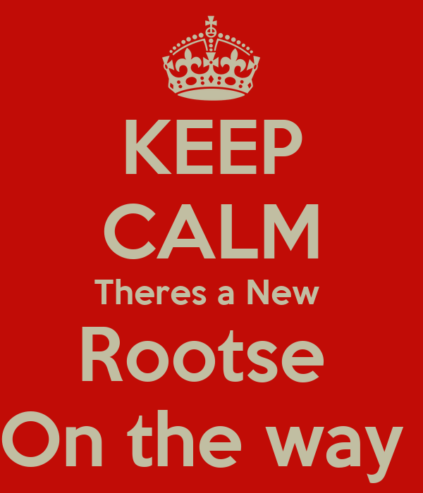 KEEP CALM Theres a New  Rootse  On the way