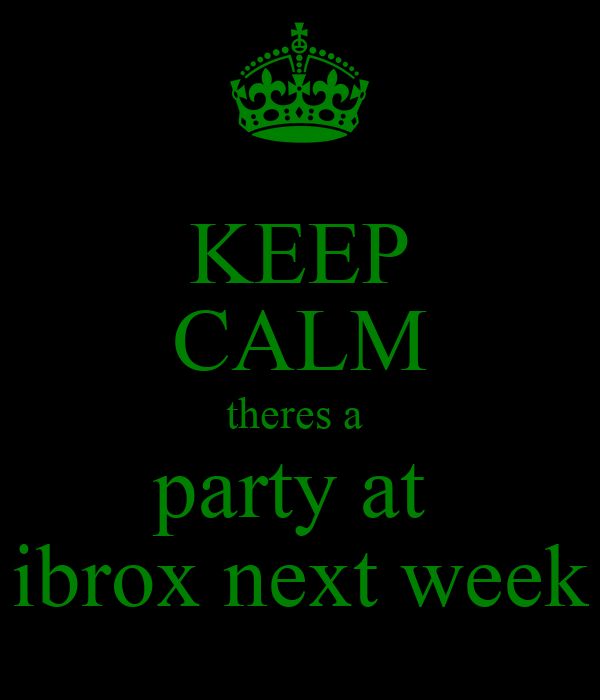 KEEP CALM theres a  party at  ibrox next week