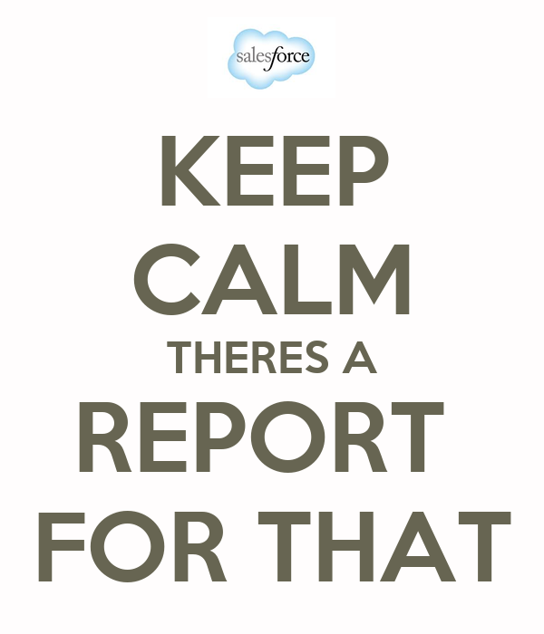 KEEP CALM THERES A REPORT  FOR THAT