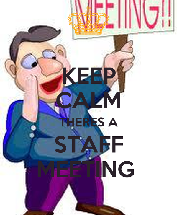 KEEP CALM THERES A STAFF MEETING