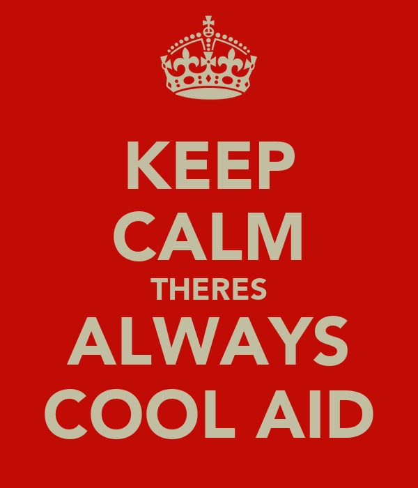 KEEP CALM THERES ALWAYS COOL AID
