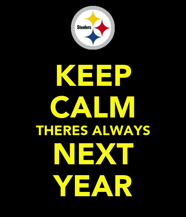 KEEP CALM THERES ALWAYS NEXT YEAR