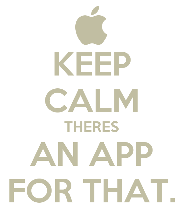 KEEP CALM THERES AN APP FOR THAT.