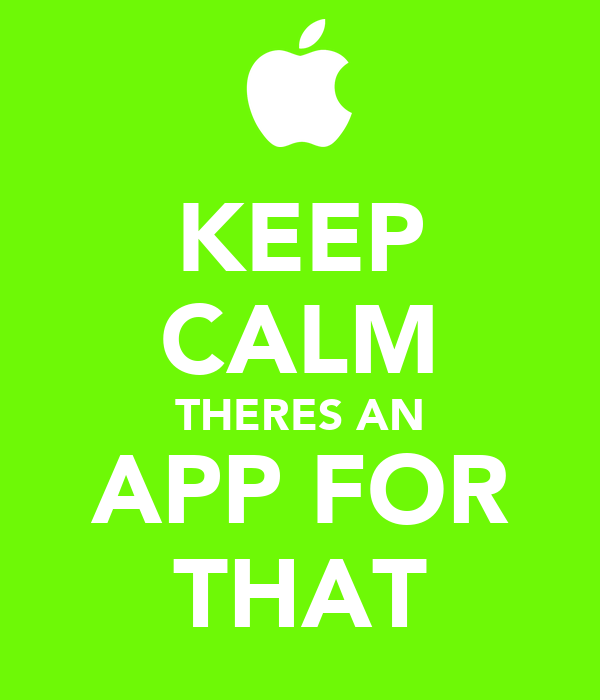 KEEP CALM THERES AN APP FOR THAT