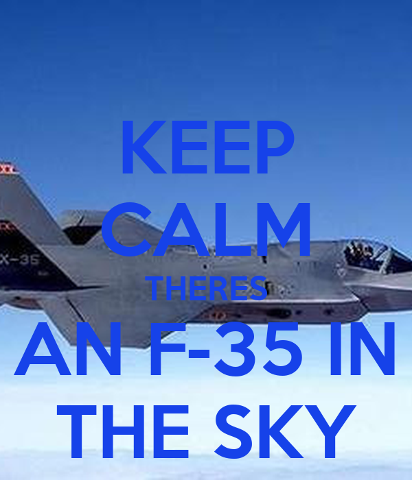 KEEP CALM THERES AN F-35 IN THE SKY