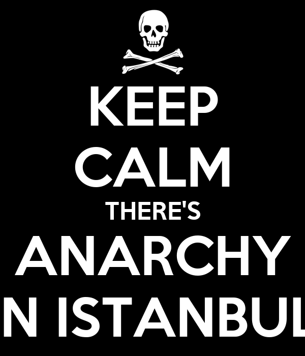 KEEP CALM THERE'S ANARCHY IN ISTANBUL