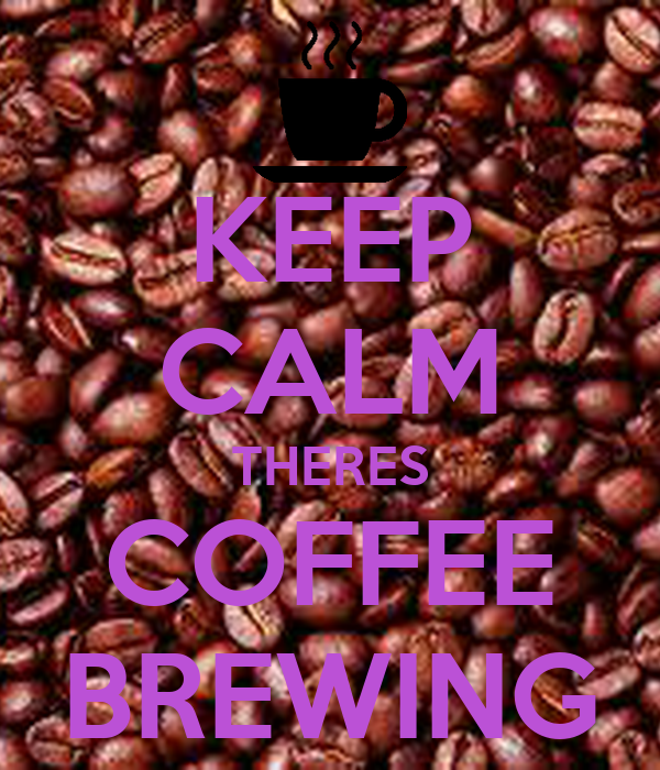 KEEP CALM THERES COFFEE BREWING