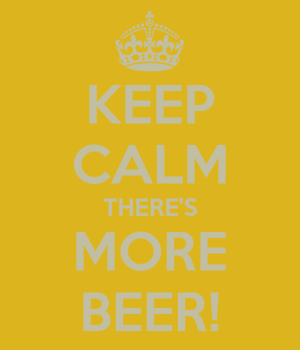 KEEP CALM THERE'S MORE BEER!