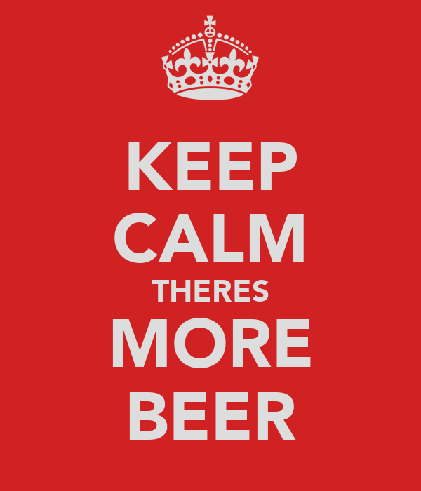 KEEP CALM THERES MORE BEER