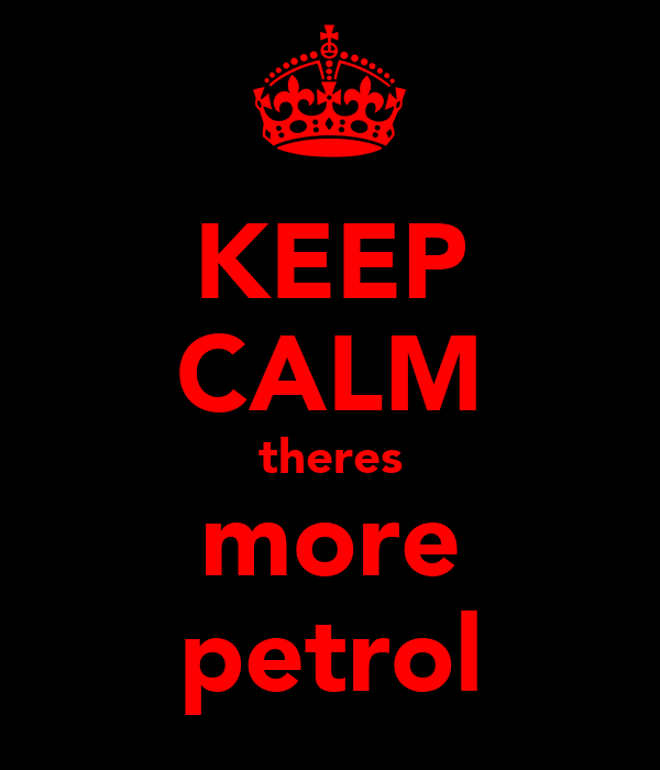 KEEP CALM theres more petrol