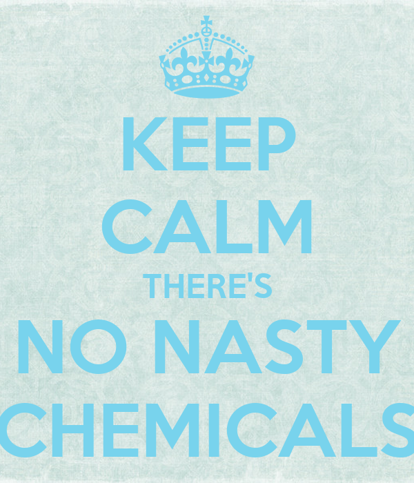 KEEP CALM THERE'S NO NASTY CHEMICALS