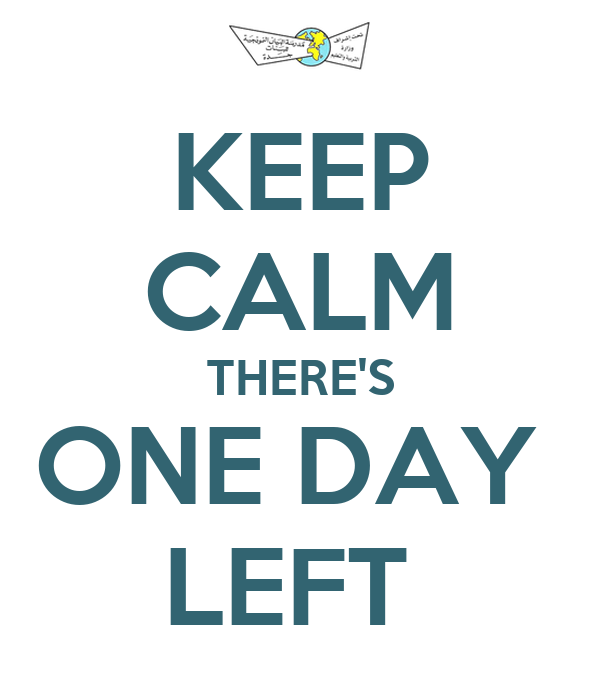 KEEP CALM THERE'S ONE DAY  LEFT
