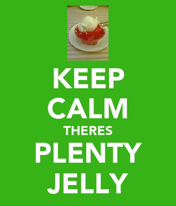 KEEP CALM THERES PLENTY JELLY