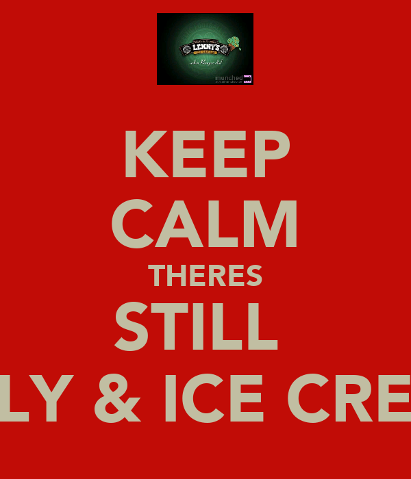 KEEP CALM THERES STILL  JELLY & ICE CREAM
