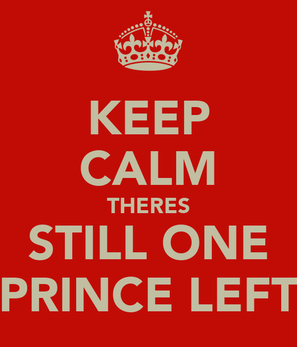 KEEP CALM THERES STILL ONE PRINCE LEFT