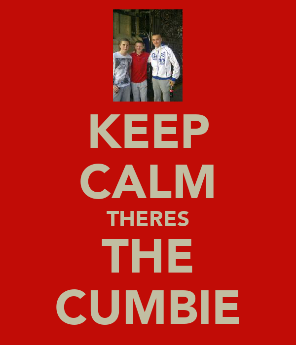 KEEP CALM THERES THE CUMBIE