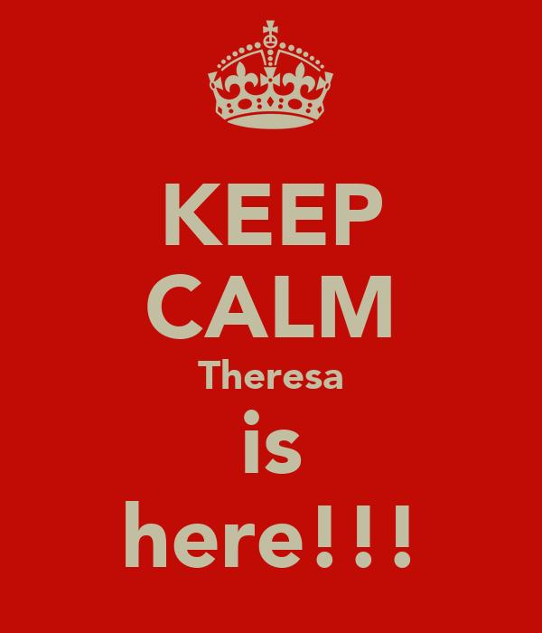 KEEP CALM Theresa is here!!!