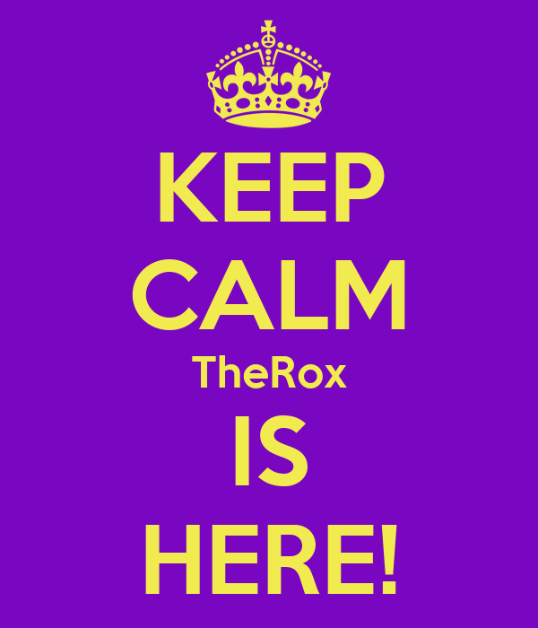 KEEP CALM TheRox IS HERE!
