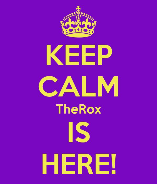 KEEP CALM TheRox IS HERE!