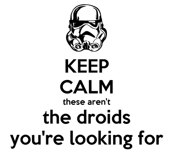 KEEP CALM these aren't the droids you're looking for