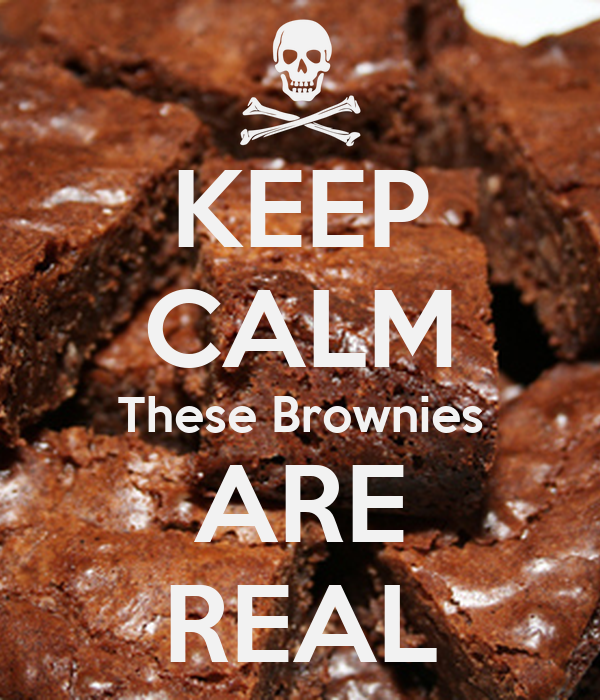 KEEP CALM These Brownies ARE REAL