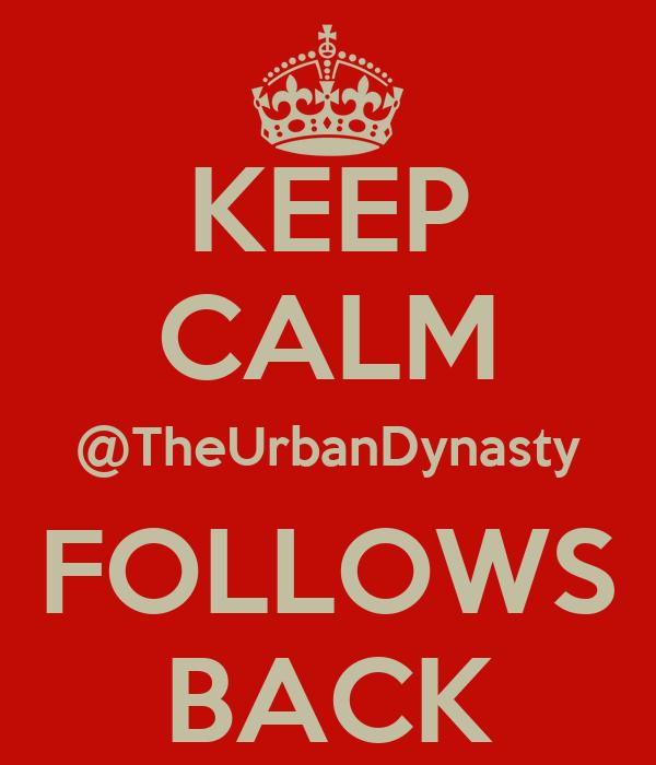 KEEP CALM @TheUrbanDynasty FOLLOWS BACK