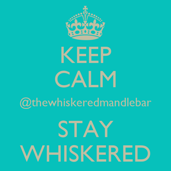 KEEP CALM @thewhiskeredmandlebar STAY WHISKERED