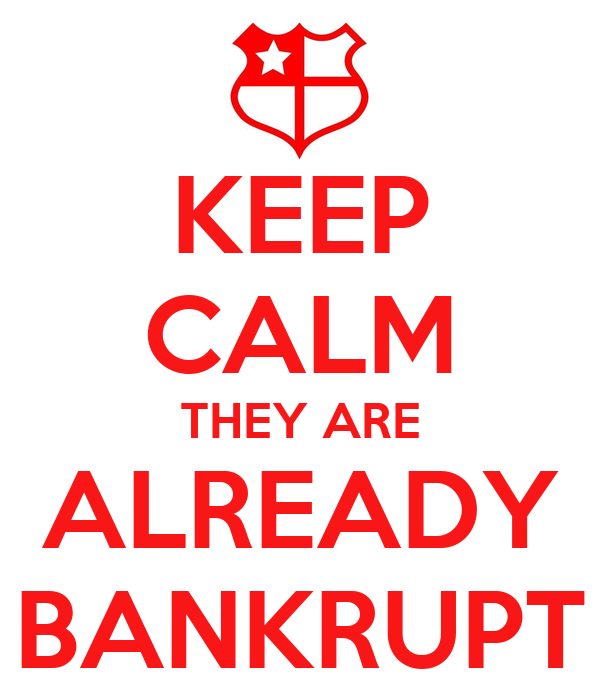 KEEP CALM THEY ARE ALREADY BANKRUPT